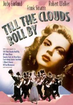 Till The Clouds Roll By was not only the title of a Kern hit, but it was also the name of his 1946 MGM bio-pic